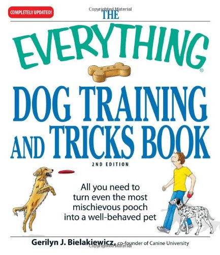 The Everything Dog Training and Tricks Book: All you need to turn even the most mischievous pooch into a well-behaved pet (Everything (Pets))