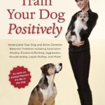 Train-Your-Dog-Positively-Understand-Your-Dog-and-Solve-Common-Behavior-Problems-Including-Separation-Anxiety-Excessive-Barking-Aggression-Ho-0