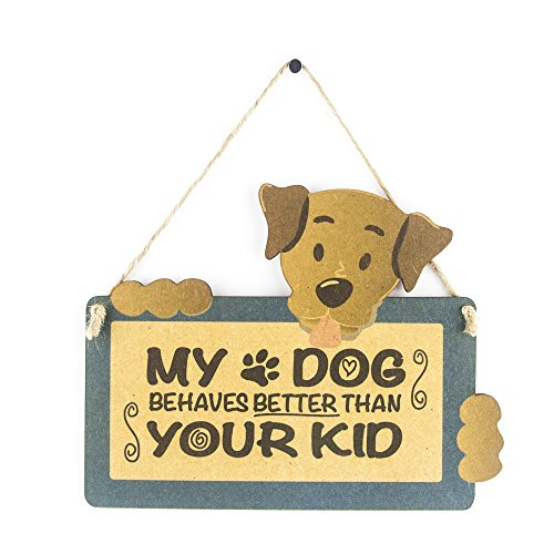 MY DOG BEHAVES BETTER THAN YOUR KID SIGN - GIFT FOR DOG LOVER - CUTE FUNNY WOODEN PET SIGN - HANGING PLAQUE PRESENT