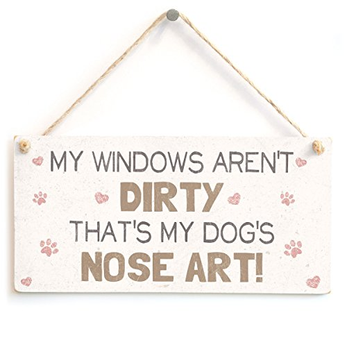 My Windows Aren't Dirty That's My Dog's Nose Art! - Cute And Funny Home Accessory Gift Sign For Dog Owners